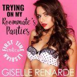Trying on My Roommate's Panties First Time Lesbian Erotica, Giselle Renarde