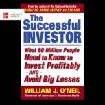 The Successful Investor What 80 Million People Need to Know to Invest Profitably and Avoid Big Losses, William J. O'Neil