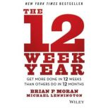 The 12 Week Year Get More Done in 12 Weeks than Others Do in 12 Months, Michael Lennington