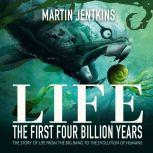 Life: The First 4 Billion Years The Story of Life from the Big Bang to the Evolution of Humans, Martin Jenkins