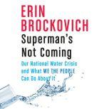 Superman's Not Coming Our National Water Crisis and What We the People Can Do About It, Erin Brockovich
