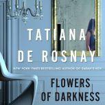 Flowers of Darkness A Novel, Tatiana de Rosnay
