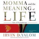 Momma and the Meaning of Life Tales of Psychotherapy, Irvin D. Yalom
