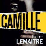 Camille The Commandant Camille Verhoeven Trilogy, Pierre Lemaitre