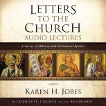 Letters to the Church: Audio Lectures A Survey of Hebrews and the General Epistles, Karen H. Jobes
