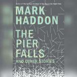 The Pier Falls And Other Stories, Mark Haddon