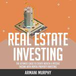 Real Estate Investing The Ultimate Guide to Create Wealth & Passive Income with Rental Property Investing, Armani Murphy