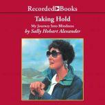 Taking Hold My Journey Into Blindness, Sally Hobart Alexander