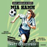 Great Americans in Sports:  Mia Hamm, Matt Christopher