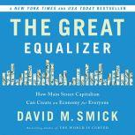 The Great Equalizer How Main Street Capitalism Can Create an Economy for Everyone, David Smick