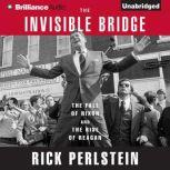 The Invisible Bridge The Fall of Nixon and the Rise of Reagan, Rick Perlstein
