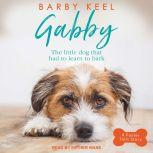 Gabby The Little Dog That Had to Learn to Bark, Barby Keel