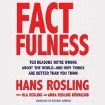 Factfulness Ten Reasons We're Wrong About the Worldand Why Things Are Better Than You Think, Hans Rosling