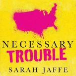 Necessary Trouble Americans in Revolt, Sarah Jaffe