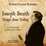 Joseph Smith Rough Stone Rolling, Richard Lyman Bushman