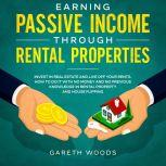 Earning Passive Income Through Rental Properties Invest in Real Estate and Live off Your Rents. How to Do it With No Money and No Previous Knowledge in Rental Property and House Flipping, Gareth Woods
