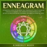 Enneagram An Essential Guide to Unlocking the 9 Personality Types to Increase Your Self-Awareness and Understand Other Personalities So You Can Build Better Relationships and Improve Communication, Kimberly Moon