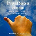 Introvert Success Program, Anton C. Huber