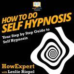 How to Do Self Hypnosis Your Step By Step Guide To Self Hypnosis, HowExpert