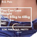 You Can Lose Weight From 85Kg to 68Kg Just Like Me, D.S. Pais