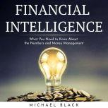 FINANCIAL INTELLIGENCE : What You Need to Know About the Numbers and Money Management, Michael Black
