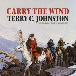 Carry the Wind, Terry C. Johnston