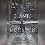 Giants of the Monsoon Forest Living and Working with Elephants, Jacob Shell