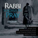 Rabbi Teach Us To Pray, Aaron Eby