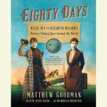 Eighty Days Nellie Bly and Elizabeth Bisland's History-Making Race Around the World, Matthew Goodman