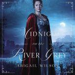 Midnight on the River Grey, Abigail Wilson