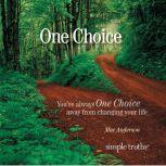 One Choice You're Always One Choice Away from Changing Your Life, Mac Anderson