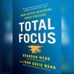 Total Focus Make Better Decisions Under Pressure, Brandon Webb