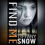 Find Me, Tiffany Snow