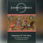 Romance of the Grail The Magic and Mystery of Arthurian Myth, Joseph Campbell
