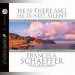 He is there and He Is Not Silent Does it Make Sense to Believe in God?, Francis A. Schaeffer