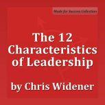 The 12 Characteristics of Leadership Winning with Influence Series, Chris Widener