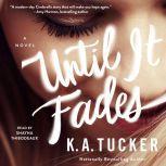 Until it Fades, K.A. Tucker