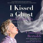 I Kissed a Ghost (and I Liked It) A Jersey Girl's Reality Show . . . with Dead People, Concetta Bertoldi