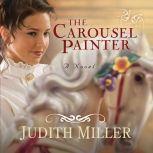 The Carousel Painter, Judith Miller