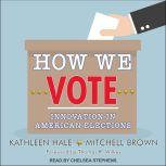 How We Vote Innovation in American Elections, Mitchell Brown