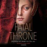 Fatal Throne: The Wives of Henry VIII Tell All by M. T. Anderson, Candace Fleming, Stephanie Hemphill, Lisa Ann Sandell, Jennifer Donnelly, Linda Sue Park, Deborah Hopkinson, Candace Fleming