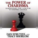 The Power of Charisma Harnessing the C-Factor to Inspire Change, Dan Strutzel