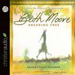 Breaking Free Discover the Victory of Total Surrender, Beth Moore