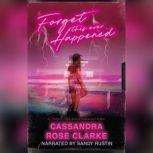 Forget this Ever Happened, Cassandra Rose Clarke