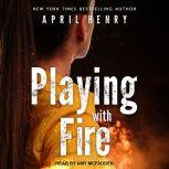 Playing with Fire, April Henry