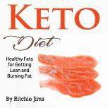 Keto Diet Healthy Fats for Getting Lean and Burning Fat, Ritchie Jims