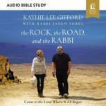 The Rock, the Road, and the Rabbi: Audio Bible Studies Come to the Land Where It All Began, Kathie Lee Gifford