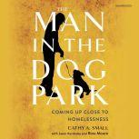 The Man in the Dog Park Coming Up Close to Homelessness , Cathy A. Small