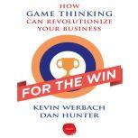For the Win How Game Thinking Can Revolutionize Your Business, Kevin Werbach