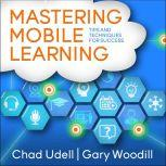 Mastering Mobile Learning, Chad Udell